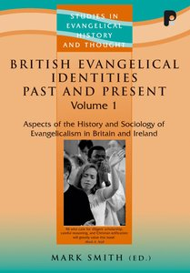 British Evangelical Identities Past and Present (Studies In Evangelical History & Thought Series)