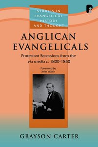 Anglican Evangelicals (Studies In Evangelical History & Thought Series)