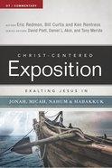 Exalting Jesus in Jonah, Micah, Nahum, Habakkuk (Christ Centered Exposition Commentary Series)