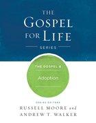 The Gospel & Adoption (Gospel For Life Series)