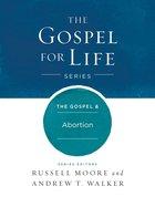 The Gospel & Abortion (Gospel For Life Series)
