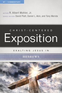 Exalting Jesus in Hebrews (Christ Centered Exposition Commentary Series)