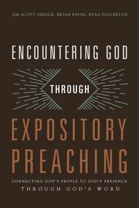 Encountering God Through Expository Preaching: Connecting Gods People to Gods Presence Through Gods Word