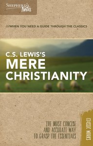 C.S. Lewiss Mere Christianity (Shepherds Notes Bible Summary Series)