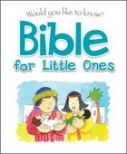 Bible For Little Ones (Would You Like To Know... Series)