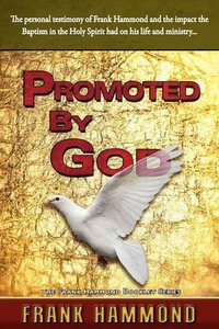 Promoted By God: Frank Hammonds Testimony of How the Baptism in the Holy Spirit Ignited His Ministry