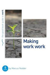 Making Work Work (The Good Book Guides Series)