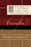 Proverbs (Baker Commentary On The Old Testament Wisdom And Psalms Series)