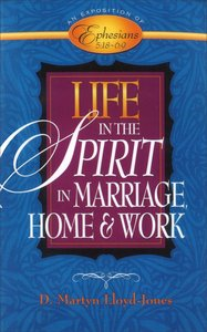 Life in the Spirit: In Marriage, Home, and Work (Ephesians 5:18-6:9)