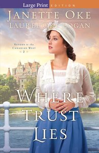 Where Trust Lies (Large Print) (#02 in Return To The Canadian West Series)