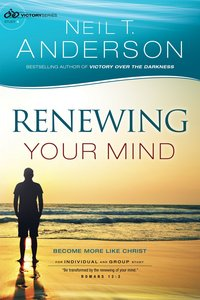 Renewing Your Mind - Becoming More Like Christ (#04 in Victory Series)
