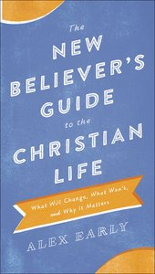 The New Believers Guide to the Christian Life