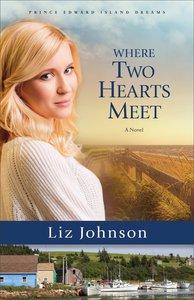 Where Two Hearts Meet (#02 in Prince Edward Island Dreams Series)
