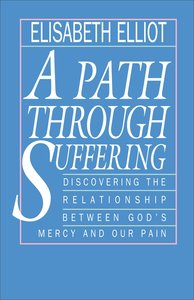 A Path Through Suffering: Discovering the Relationship Between Gods Mercy and Our Pain