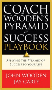 Coach Woodens Pyramid of Success Playbook: Applying the Pyramid of Success to Your Life