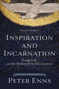 Inspiration and Incarnation: Evangelicals and the Problem of the Old Testament (2nd Edition)