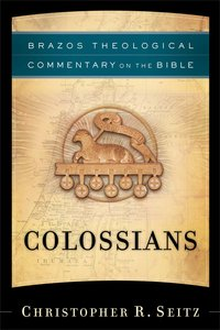 Colossians (Brazos Theological Commentary On The Bible Series)