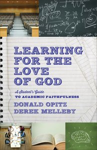 Learning For the Love of God: A Students Guide to Academic Faithfulness