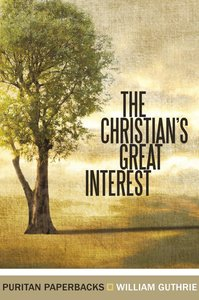 The Christians Great Interest (Puritan Paperbacks Series)