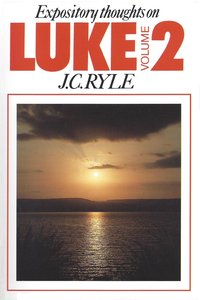Expository Thoughts on Luke (Vol 2)