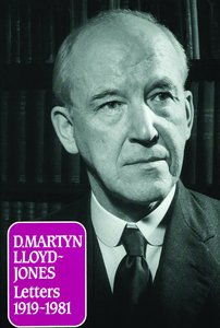 Martin Lloyd-Jones: Letters 1919-1981