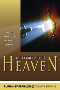 Secret Key to Heaven, The: The Vital Importance of Private Prayer (Puritan Paperbacks Series)