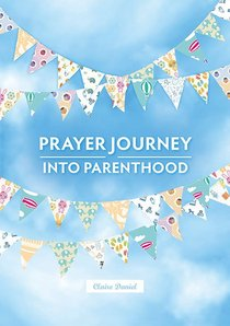 A Prayer Journey Into Parenthood