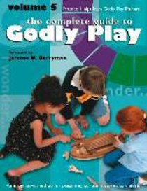 Complete Guide to Godly Play, the - Volume 5 - Practical Help From the Godly Play Community (#05 in The Complete Guide To Godly Play Series)