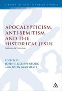 Apocalypticism, Anti-Semitism, and the Historical Jesus (Journal For The Study Of The New Testament Supplement Series)