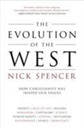 Evolution of the West, The: How Christianity Has Shaped Our Values
