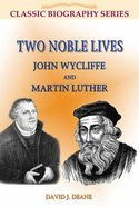 Two Noble Lives: John Wycliffe And Martin Luther (Classic Biography Series)
