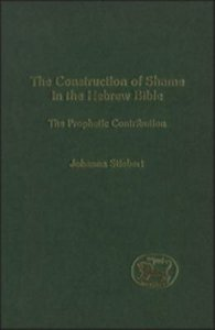 The Construction of Shame in the Hebrew Bible (Journal For The Study Of The Old Testament Supplement Series)