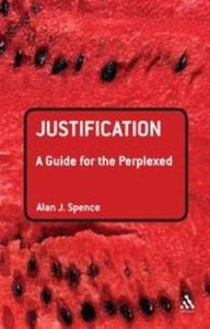 Justification (Guides For The Perplexed Series)