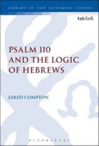Psalm 110 and the Logic of Hebrews (Library Of New Testament Studies Series)