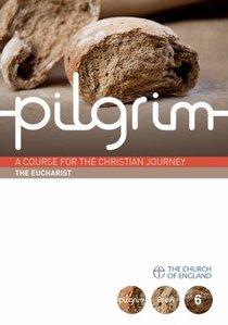 The Eucharist (#06 in Pilgrim Course)