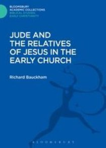 Jude and the Relatives of Jesus in the Early Church (Bloomsbury Academic Collections: Biblical Studies Series)