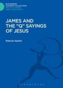 "James and the ""Q"" Sayings of Jesus (Bloomsbury Academic Collections: Biblical Studies Series)"