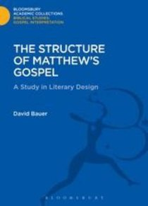 The Structure of Matthews Gospel (Bloomsbury Academic Collections: Biblical Studies Series)