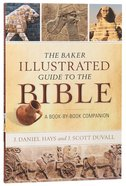 Baker Illustrated Guide to the Bible, The: A Book-By-Book Companion