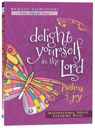 Delight Yourself in the Lord - Psalms Of Joy (Majestic Expressions) (Adult Coloring Books Series)