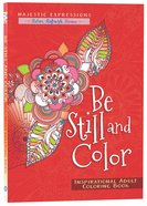 Be Still and Color (Majestic Expressions) (Adult Coloring Books Series)