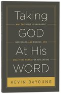 Taking God At His Word: Why The Bible is Knowable, Necessary, And Enough