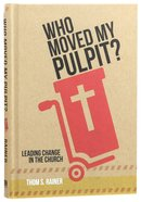 Who Moved My Pulpit? Leading Change In the Church