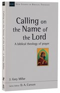 Calling on the Name of the Lord (New Studies In Biblical Theology Series)