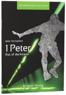 1 Peter, Out of the Darkness (Youthworks Bible Study Series)