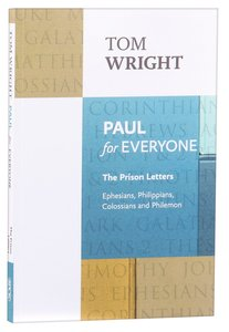 Paul For Everyone: The Prison Letters - Ephesians, Philippians, Colossians, Philemon (New Testament For Everyone Series)