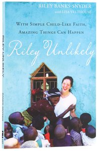 Riley Unlikely: How One Young Womans Heart For Africa is Changing the World