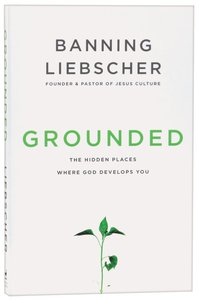 Grounded: The Hidden Places Where God Develops You