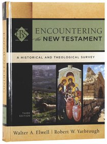 Encountering the New Testament : A Historical and Theological Survey (3rd Edition) (Encountering Biblical Studies Series)
