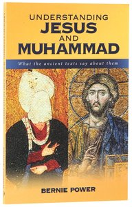 Understanding Jesus and Muhammad: What the Ancient Texts Says About Them
